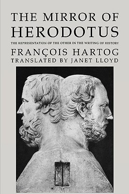 The Mirror of Herodotus: The Representation of the Other in the Writing of History  by  François Hartog