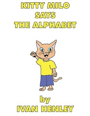 Kitty Milo Says the Alphabet (a Read-Aloud Book for Children) Ivan Henley