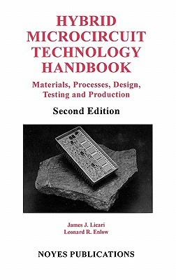 Hybrid Microcircuit Technology Handbook, 2nd Edition: Materials, Processes, Design, Testing and Production  by  James J. Licari