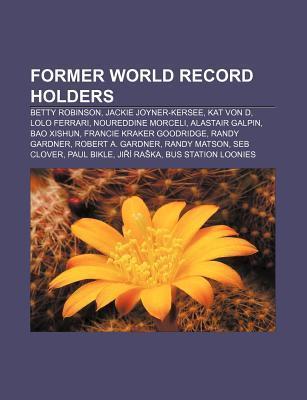 Former World Record Holders: Betty Robinson, Jackie Joyner-Kersee, Kat Von D, Lolo Ferrari, Noureddine Morceli, Alastair Galpin, Bao Xishun Source Wikipedia