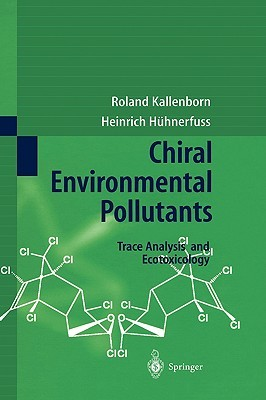 Chiral Environmental Pollutants: Trace Analysis and Ecotoxicology R. Kallenborn