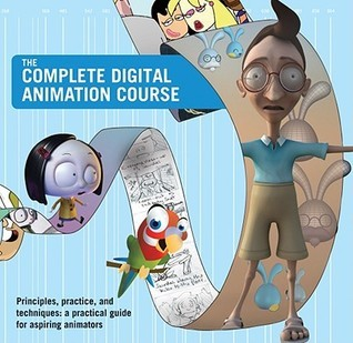 The Complete Digital Animation Course: Principles, Practice, and Techniques: A Practical Guide for Aspiring Animators Andy Wyatt