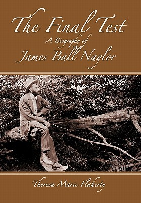 The Final Test - A Biography of James Ball Naylor Theresa Marie Flaherty