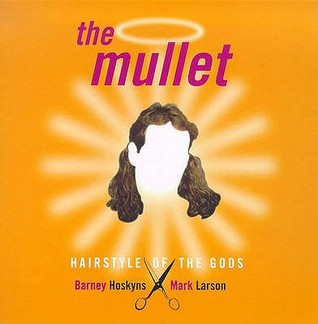 Mullet: Hairstyle of the Gods Barney Hoskyns