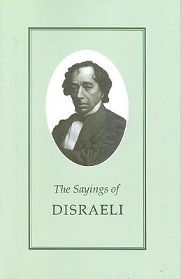 Sayings of Disraeli Benjamin Disraeli