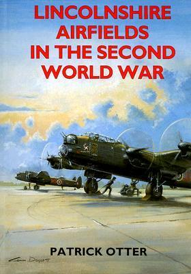 Lincolnshire Airfields in the Second World War Patrick Otter