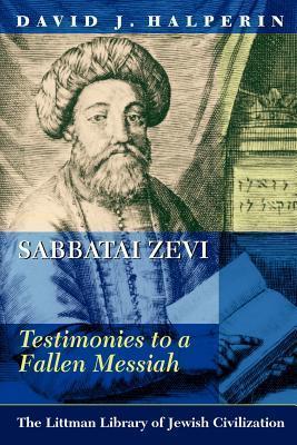Sabbatai Zevi: Testimonies to a Fallen Messiah David J. Halperin