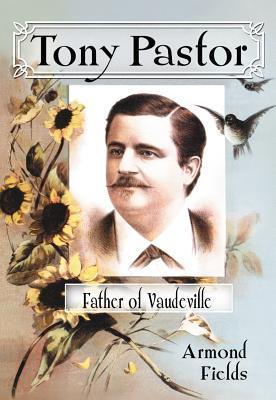 Tony Pastor, Father of Vaudeville Armond Fields