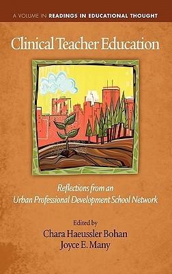 Clinical Teacher Education: Reflections from an Urban Professional Development School Network  by  Chara Haeussler Bohan