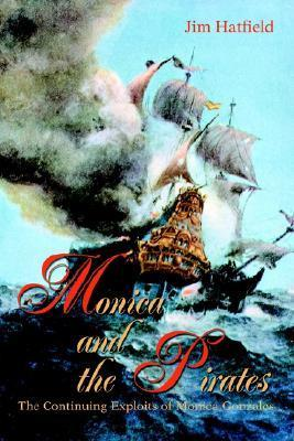 Monica and the Pirates: The Continuing Exploits of Monica Gonzales  by  Jim Hatfield
