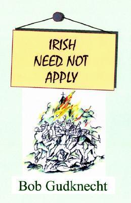 Irish Need Not Apply  by  Bob Gudknecht