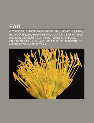 Eau: Hydrolyse, Duret, M Moire de LEau, Mol Cule DEau, Eau Potable, Eau Pluviale, Production DEau Potable, Eau Gazeuse,  by  Source Wikipedia