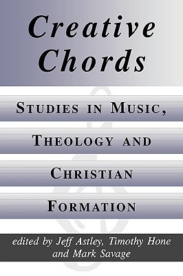 Creative Chords, Studies in Music, Theology and Christian Formation Jeff Astley
