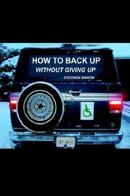 How to Back Up Without Giving Up Stephen Baron