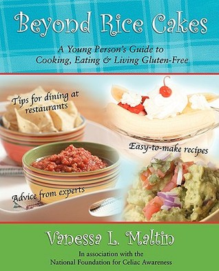 Beyond Rice Cakes: A Young Persons Guide to Cooking, Eating & Living Gluten-Free Vanessa Maltin