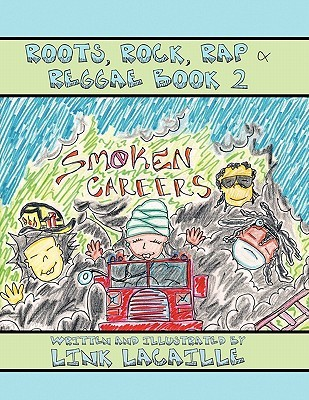 Smoken Careers: Roots, Rock, Rap & Reggae Book 2  by  Link LaCaille