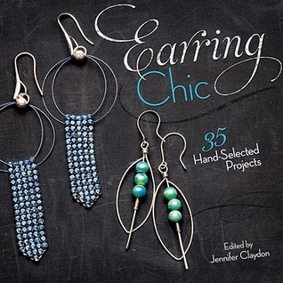 Earring Chic: 35 Hand-Selected Projects to Make, Wear and Give  by  Jennifer Claydon