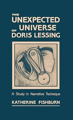The Unexpected Universe of Doris Lessing: A Study in Narrative Technique Katherine Fishburn