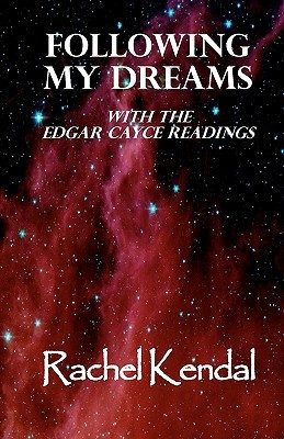 Following My Dreams: With the Edgar Cayce Readings  by  Rachel Kendal