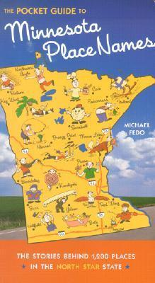 Pocket Guide to Minnesota Place Names: The Stories Behind 1200 Places in the North Star State Michael W. Fedo