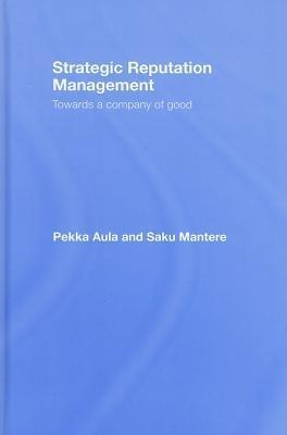 Strategic Reputation Management: Towards a Company of Good  by  Pekka Aula