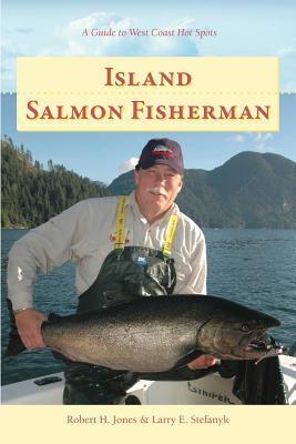 Island Salmon Fisherman: Vancouver Island Hotspots  by  Robert H. Jones