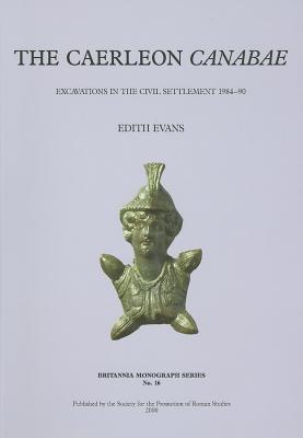 The Caerleon Canabae: Excavations in the Civil Settlement, 1984-90 Edith Evans
