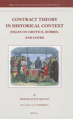 Contract Theory in Historical Context: Essays on Grotius, Hobbes, and Locke  by  Deborah Baumgold
