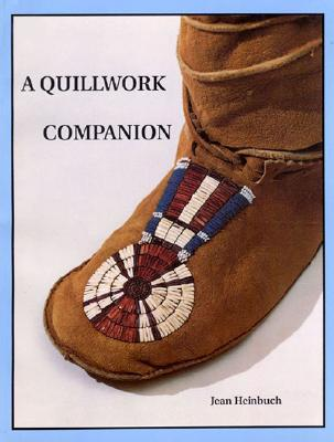 Quillwork Companion: An Illustrated Guide to Techniques of Porcupine Quill Embroidery  by  Jean Heinbuch