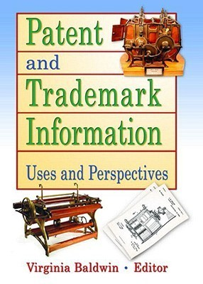 Patent and Trademark Information: Uses and Perspectives  by  Virginia Ann Baldwin