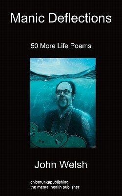 Manic Deflections: 50 More Life Poems John Welsh