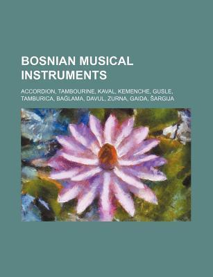 Bosnian Musical Instruments: Accordion, Tambourine, Kaval, Kemenche, Gusle, Tamburica, Ba Lama, Davul, Zurna, Gaida, Argija Source Wikipedia