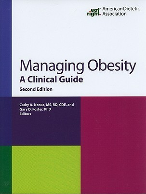 Managing Obesity: A Clinical Guide  by  Cathy A. Nonas