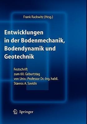 Entwicklungen In Der Bodenmechanik, Bodendynamik Und Geotechnik: Festschrift Zum 60. Geburtstag Von Herrn Univ. Professor Dr. Ing. Habil. Stavros A. Savidis Frank Rackwitz