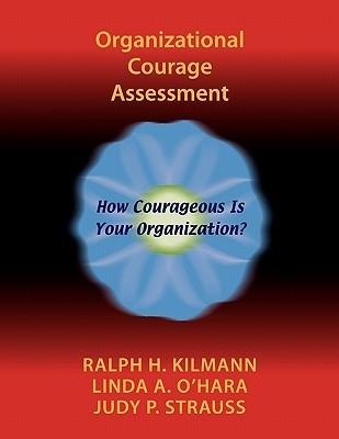 Organizational Courage Assessment Ralph H. Kilmann