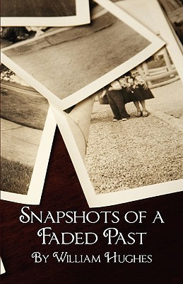 Snapshots Of A Faded Past  by  William Hughes