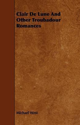 Clair de Lune and Other Troubadour Romances  by  Michael West