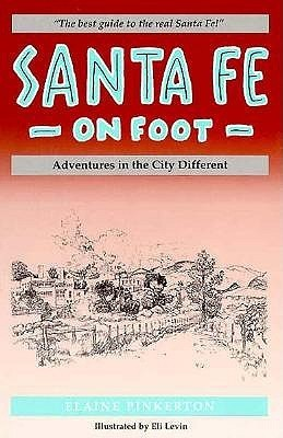 Santa Fe on Foot: Adventures in the City Different  by  Elaine Pinkerton