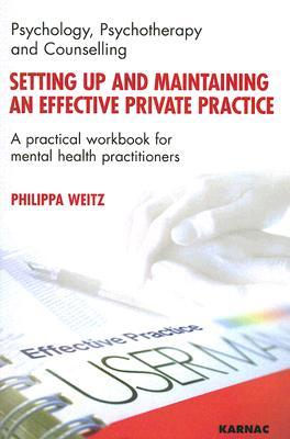 Setting Up an Effective Practice: Working as a Psychotherapist  by  Phillipa Weitz