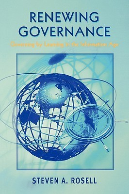Renewing Goverance: Governing  by  Learning in the Information Age by Steven A. Rosell