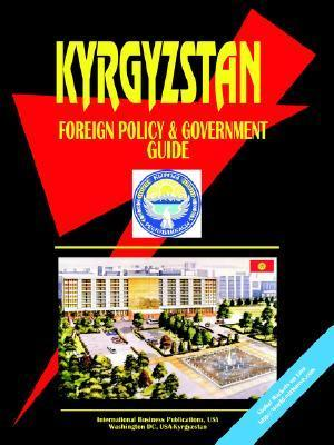 Kyrgyzstan Foreign Policy and Government Guide USA International Business Publications