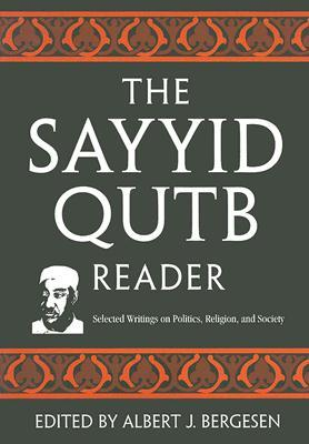 The Sayyid Qutb Reader: Selected Writings on Politics, Religion, and Society Albert Bergesen