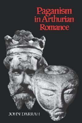 Paganism in Arthurian Romance  by  John Darrah