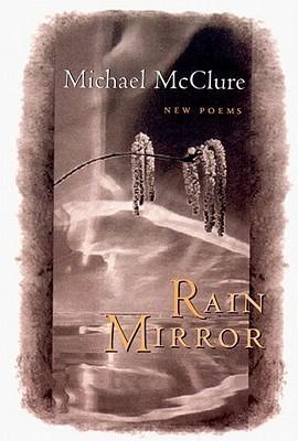Rain Mirror: New Poems Michael McClure