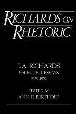 Richards on Rhetoric: I.A. Richards: Selected Essays (1929-1974) Ivor A. Richards
