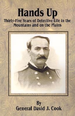 Hands Up: Or, Thirty-Five Years of Detective Life in the Mountains and on the Plains.  by  John W. Cook