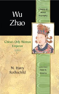 Wu Zhao: Chinas Only Woman Emperor  by  N. Harry Rothschild