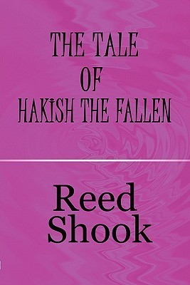 The Tale of Hakish the Fallen  by  Reed Shook