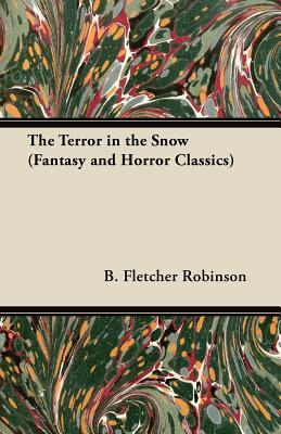 The Terror in the Snow  by  B. Fletcher Robinson