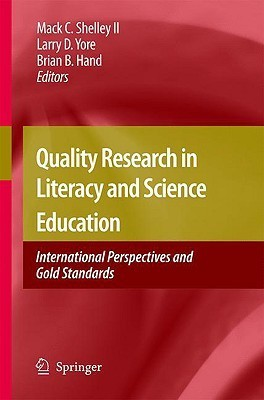 Quality Research In Literacy And Science Education: International Perspectives And Gold Standards Mack C. Shelley II